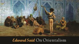 "Edward Said On Orientalism - ""The Orient"" Represented in Mass Media"