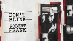 Don't Blink: Robert Frank - A Revolutionary of Photography and Independent Film