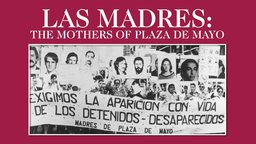 The Mothers of Plaza De Mayo - Argentinian Mothers Fight for Justice